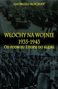 Włochy na wojnie 1935-1943. Od podboju Etiopii do klęski - Giorgio Rochat - ebook