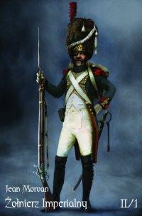 Żołnierz Imperialny 1800-1814 Tom II/1