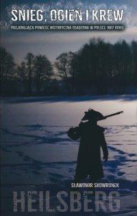 Śnieg, ogień i krew. Heilsberg. Pasjonująca powieść historyczna osadzona w Polsce 1807 roku
