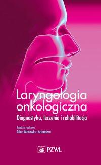 Laryngologia onkologiczna. Diagnostyka, leczenie i rehabilitacja