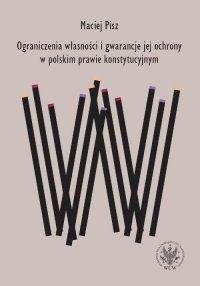 Ograniczenia własności i gwarancje jej ochrony w polskim prawie konstytucyjnym