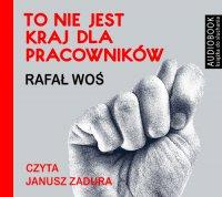 To nie jest kraj dla pracowników - Rafał Woś - audiobook