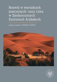 Rozwój w warunkach pustynnych: oazy Liwa w Zjednoczonych Emiratach Arabskich - Izabella Łęcka - ebook
