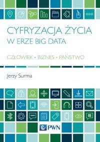 Cyfryzacja życia w erze Big Data. Człowiek. Biznes. Państwo