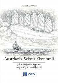 Austriacka Szkoła Ekonomii. Jak może pomóc wyjaśnić stagnację gospodarki Japonii - Marcin Mrowiec - ebook
