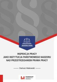 Inspekcja pracy jako instytucja państwowego nadzoru nad przestrzeganiem prawa pracy. Stan prawny na dzień 1 września 2017 r. - Dariusz Makowski - ebook