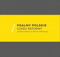 Psalmy polskie czasu reformy. Tetrapla łódzka na 500 lat Reformacji