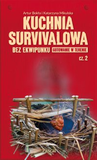 Kuchnia survivalowa bez ekwipunku. Gotowanie w terenie. Część 2 - Katarzyna Mikulska - ebook
