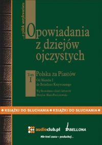 Opowiadania z dziejów ojczystych, tom I – Polska za Piastów - Bronisław Gebert - audiobook