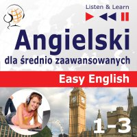 Angielski dla średnio zaawansowanych. Easy English: Części 1-3 - Dorota Guzik - audiobook