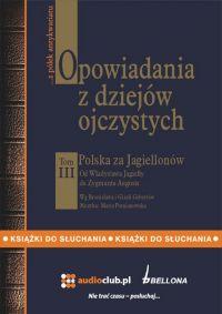 Opowiadania z dziejów ojczystych, tom III – Polska za Jagiellonów