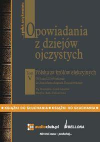 Opowiadania z dziejów ojczystych, tom V – Polska za królów elekcyjnych