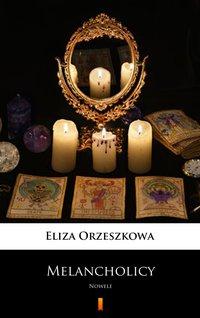 Melancholicy - Eliza Orzeszkowa - ebook