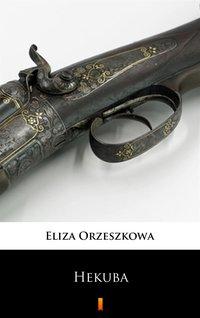 Hekuba - Eliza Orzeszkowa - ebook