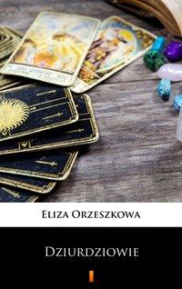 Dziurdziowie - Eliza Orzeszkowa - ebook