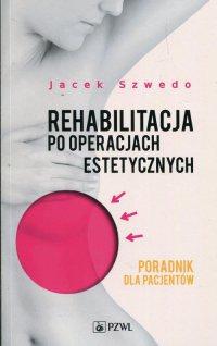 Rehabilitacja po operacjach estetycznych. Poradnik dla pacjentów