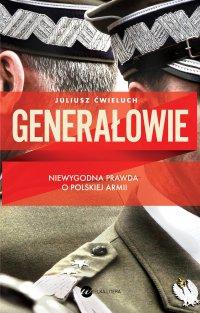 Generałowie - Juliusz Ćwieluch - ebook