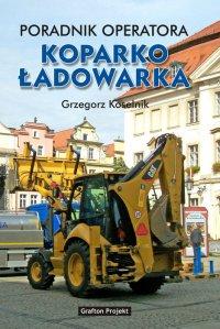 Poradnik operatora Koparkoładowarka - Grzegorz Koselnik - ebook