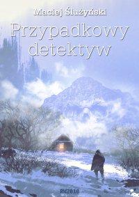 Przypadkowy detektyw - Maciej Ślużyński - ebook