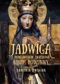 Jadwiga z Andegawenów Jagiełłowa. Album rodzinny - Janina Lesiak - ebook