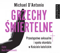 Grzechy śmiertelne - Michael D'Antonio - audiobook