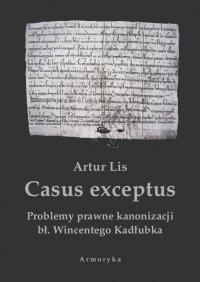Casus exceptus Problemy prawne kanonizacji bł. Wincentego Kadłubka - Artur Lis - ebook