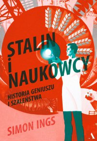 Stalin i naukowcy. Historia geniuszu i szaleństwa - Simon Ings - ebook
