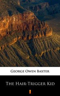 The Hair-Trigger Kid - George Owen Baxter - ebook