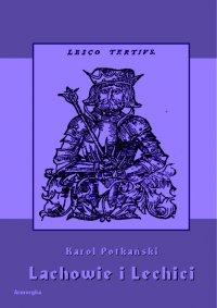 Lachowie i Lechici - Karol Potkański - ebook