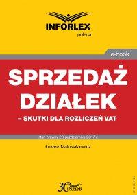 Sprzedaż działek – skutki dla rozliczeń VAT - Łukasz Matusiakiewicz - ebook