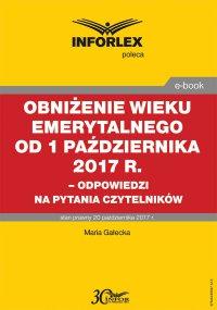 Obniżenie wieku emerytalnego od 1 października 2017 r. - Maria Gałecka - ebook