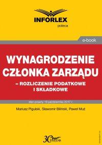 Wynagrodzenie członka zarządu – rozliczenia podatkowe i składkowe - Mariusz Pigulski - ebook