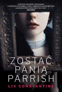 Zostać panią Parrish - Liv Constantine - ebook