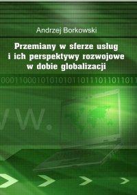 Przemiany w sferze usług i ich perspektywy rozwojowe w dobie globalizacji - Andrzej Borkowski - ebook