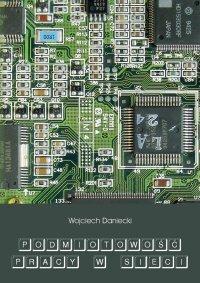 Podmiotowość pracy w sieci - Wojciech Daniecki - ebook