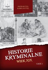 Historie kryminalne. Wiek XIX. Część 1 - Piotr Ryttel - ebook