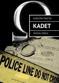 Kadet. Oddział Omega - Agnieszka Świętek - ebook