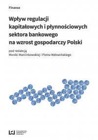 Wpływ regulacji kapitałowych i płynnościowych sektora bankowego na wzrost gospodarczy Polski - Monika Marcinkowska - ebook