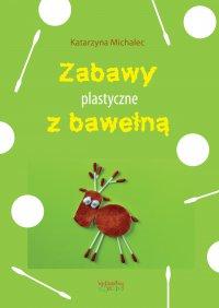 Zabawy plastyczne z bawełną - Katarzyna Michalec - ebook