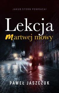 Lekcja martwej mowy - Paweł Jaszczuk - ebook
