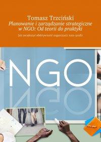 Planowanie i zarządzanie strategiczne w NGO: Od teorii do praktyki - Tomasz Trzciński - ebook