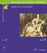 Wielka historia świata. Tom VIII. Świat w XVIII wieku
