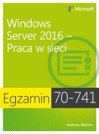 Egzamin 70-741 Windows Server 2016 Praca w sieci