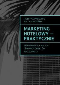 Marketing hotelowy - praktycznie - Agata Adaszyńska - ebook