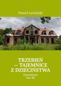 Trzebień - tajemnice z dzieciństwa - Paweł Lewiński - ebook