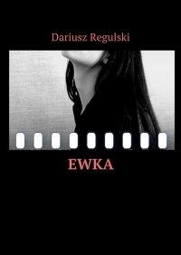 Ewka - Dariusz Regulski - ebook