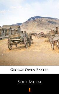 Soft Metal - George Owen Baxter - ebook