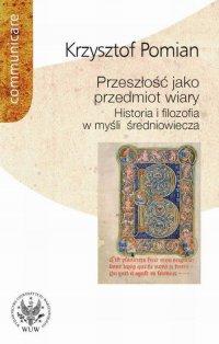 Przeszłość jako przedmiot wiary - Krzysztof Pomian - ebook