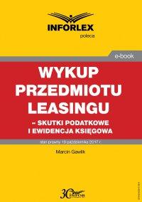 Wykup przedmiotu leasingu – skutki podatkowe i ewidencja księgowa - Marcin Gawlik - ebook