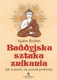 Buddyjska sztuka znikania. Jak wznieść się ponad problemy